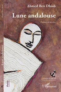 """Ahmed Ben Dhiab : """"Lune Andalouse"""" Poèmes et Dessins"""